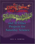 Exploding Disk Cannons, Slimemobiles, and 32 Other Projects for Saturday Science